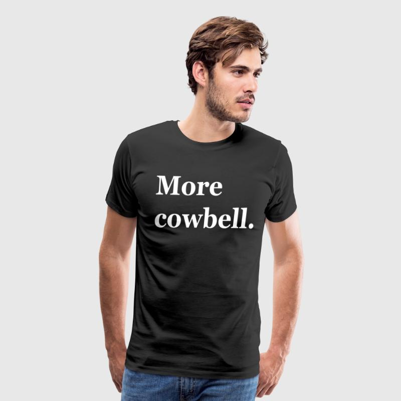 More Cowbell T-Shirts - Men's Premium T-Shirt