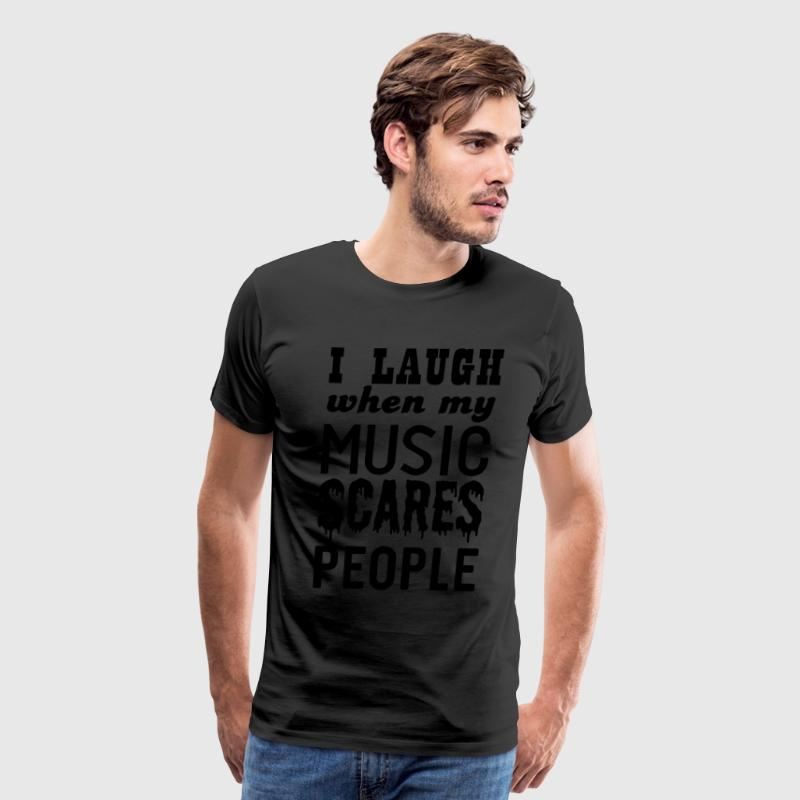 I laugh when my music scares people T-Shirts - Men's Premium T-Shirt