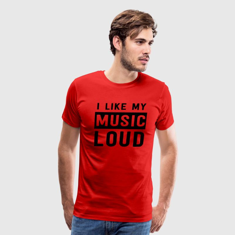 I like my music loud T-Shirts - Men's Premium T-Shirt