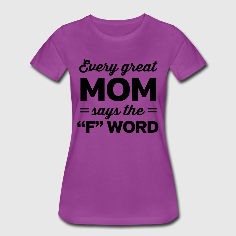Every great mom says the F word T-Shirts - Women's Premium T-Shirt