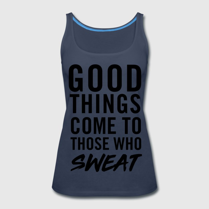 Good things come to those who sweat Tanks - Women's Premium Tank Top