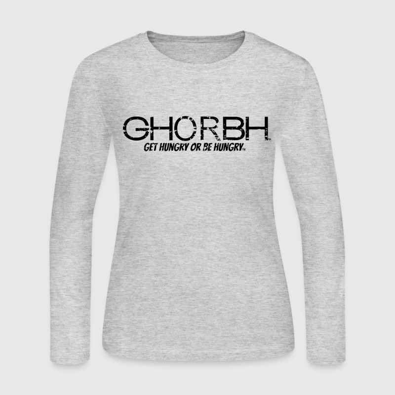 GHORBH - Get Hungry or Be Hungry Long Sleeve Shirts - Women's Long Sleeve Jersey T-Shirt
