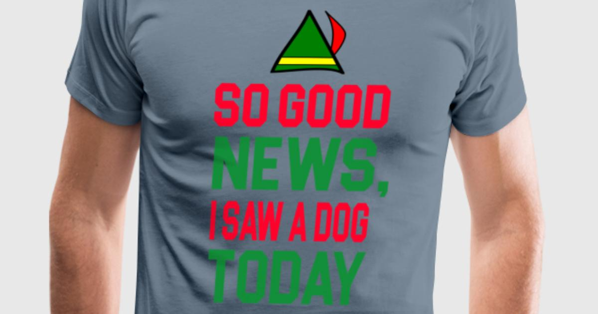So Good News I Saw A Dog Today T Shirt