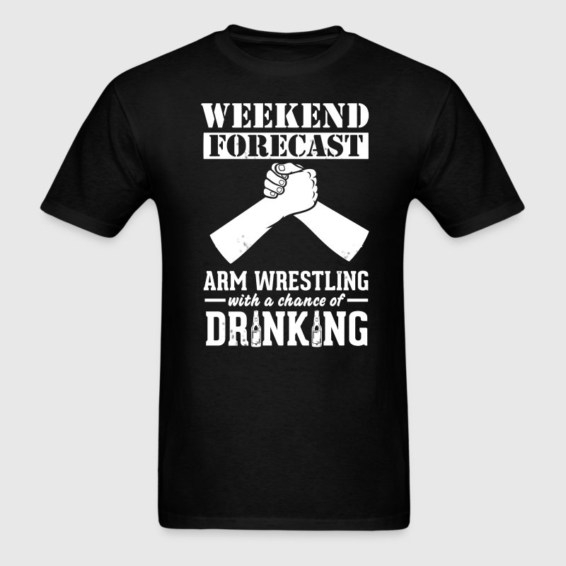 Arm Wrestling Weekend Forecast & Drinking T-Shirt T-Shirts - Men's T-Shirt