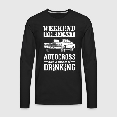 Autocross copy Weekend Forecast & Drinking T-Shirt T-Shirts - Men's Premium Long Sleeve T-Shirt