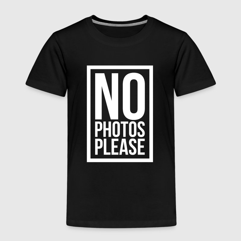 NO PHOTOS PLEASE Baby & Toddler Shirts - Toddler Premium T-Shirt