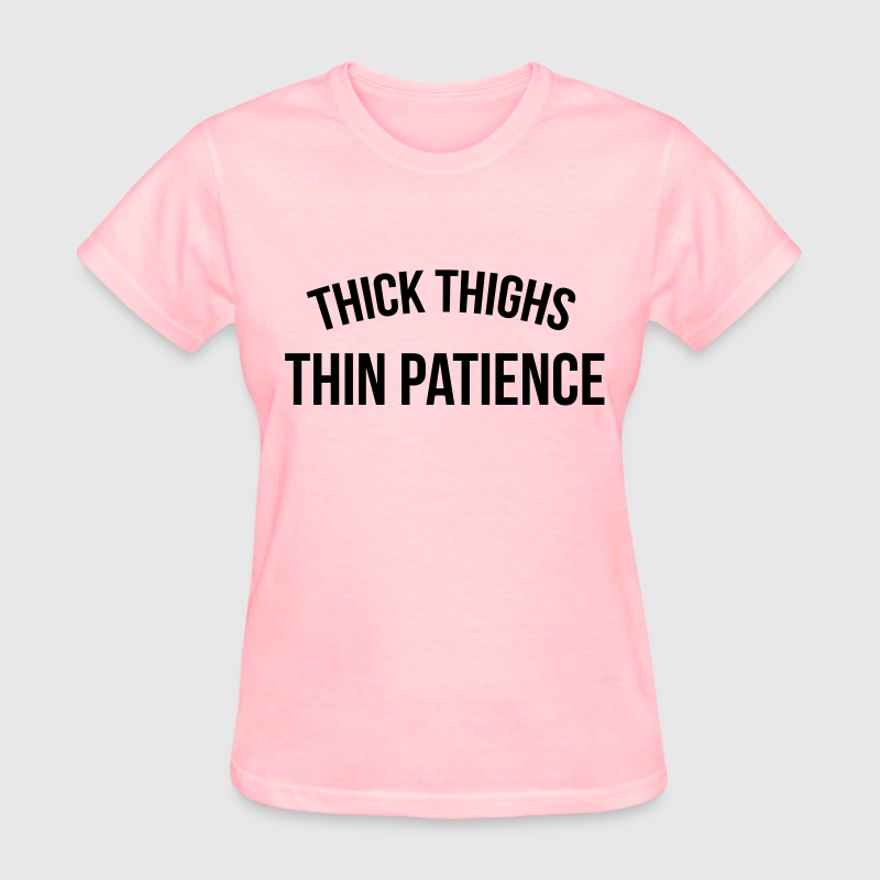 Thick thighs, thin patience T-Shirts - Women's T-Shirt