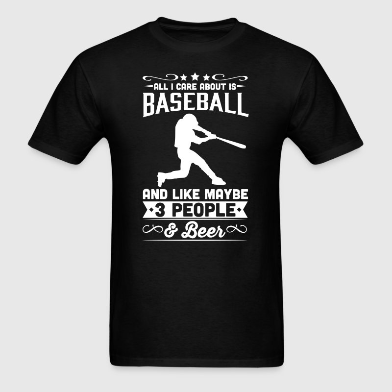 All I Care About is Baseball T-Shirt T-Shirts - Men's T-Shirt