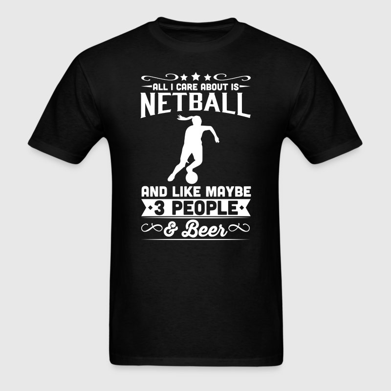 All I Care About is Netball T-Shirt T-Shirts - Men's T-Shirt