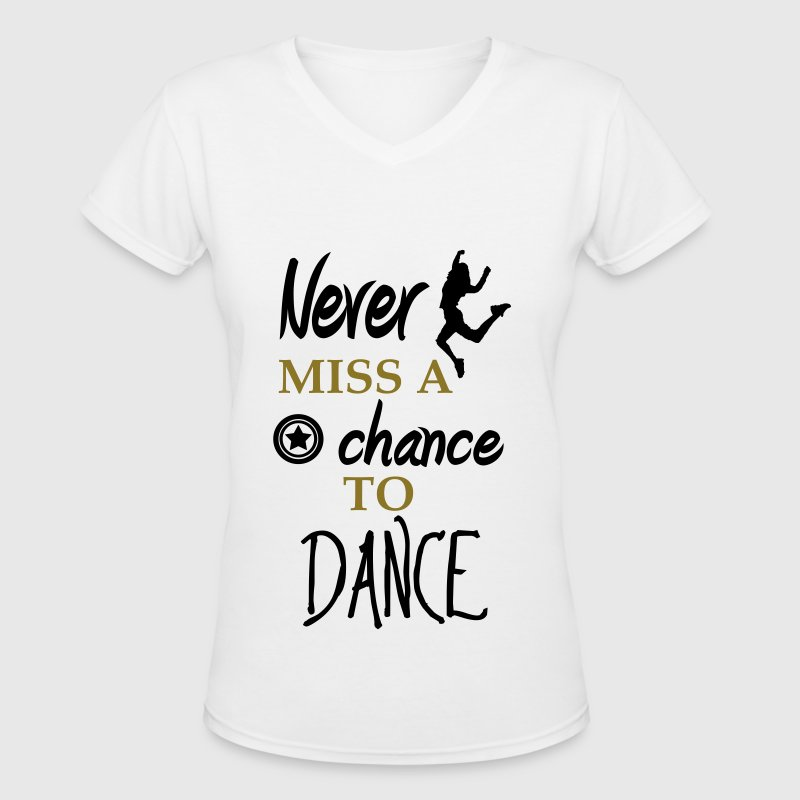 never miss a chance to dance T-Shirts - Women's V-Neck T-Shirt