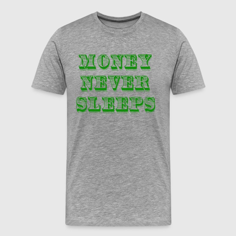 Money Never Sleeps - Wall Street Quote T-Shirts - Men's Premium T-Shirt