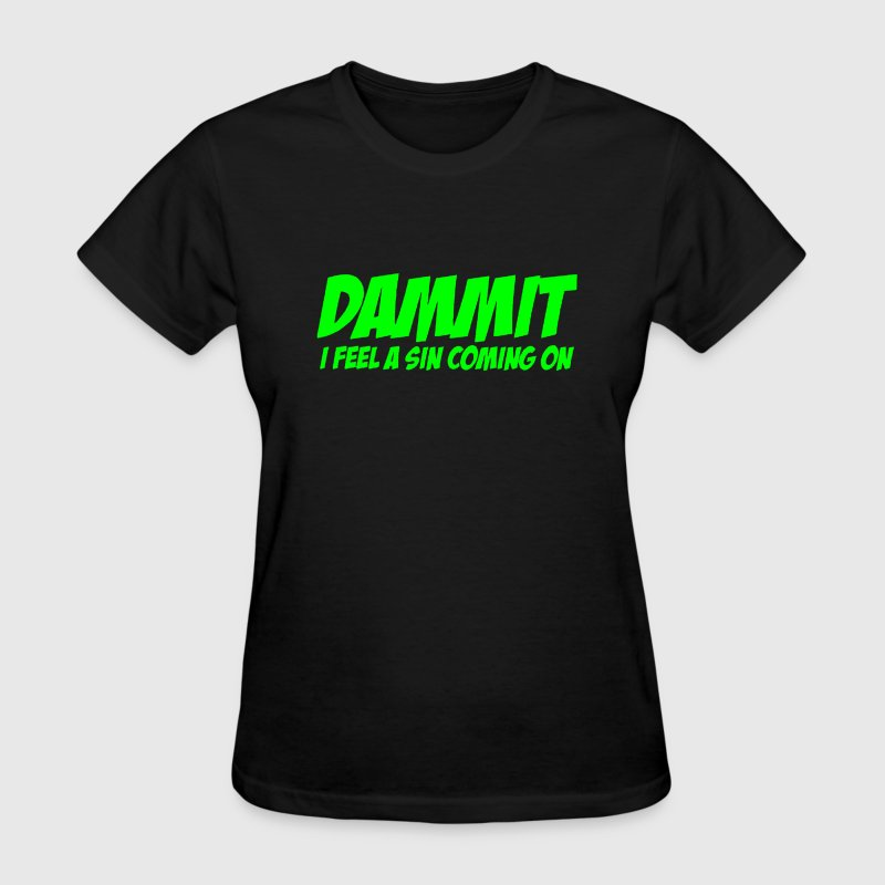 DAMMIT I FEEL A SIN COMING ON - Women's T-Shirt