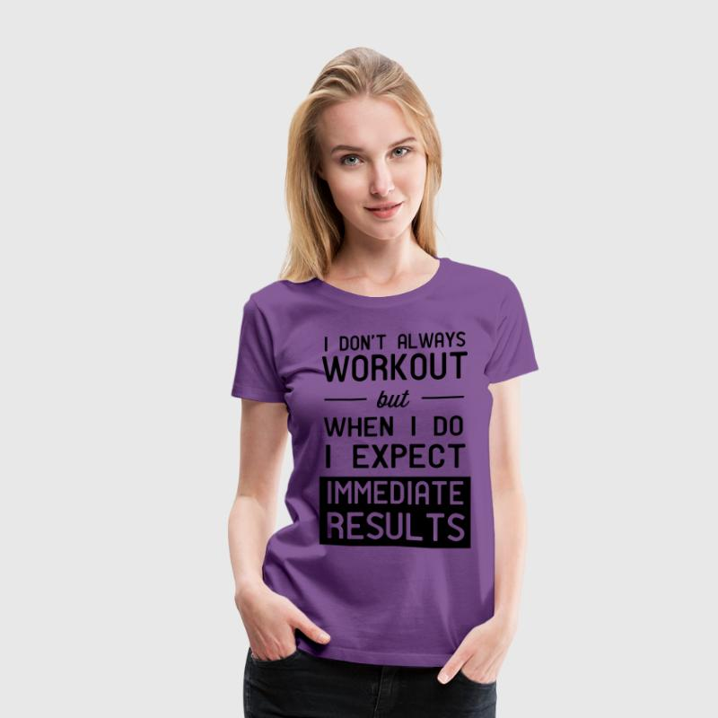I don't always workout. Immediate results T-Shirts - Women's Premium T-Shirt