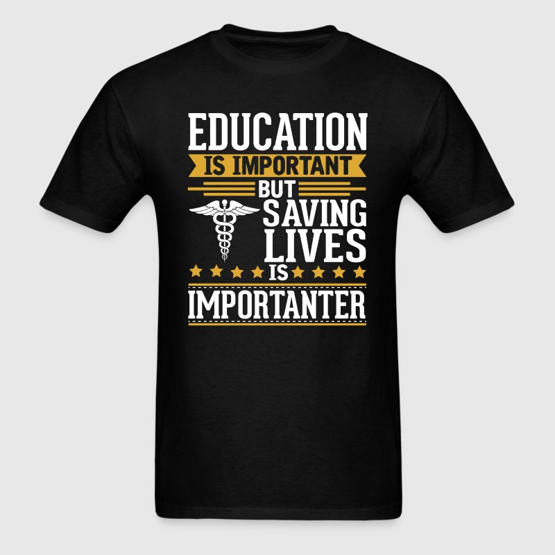 Saving Lives Medical Nurse Is Importanter Funny T-Shirts - Men's T-Shirt