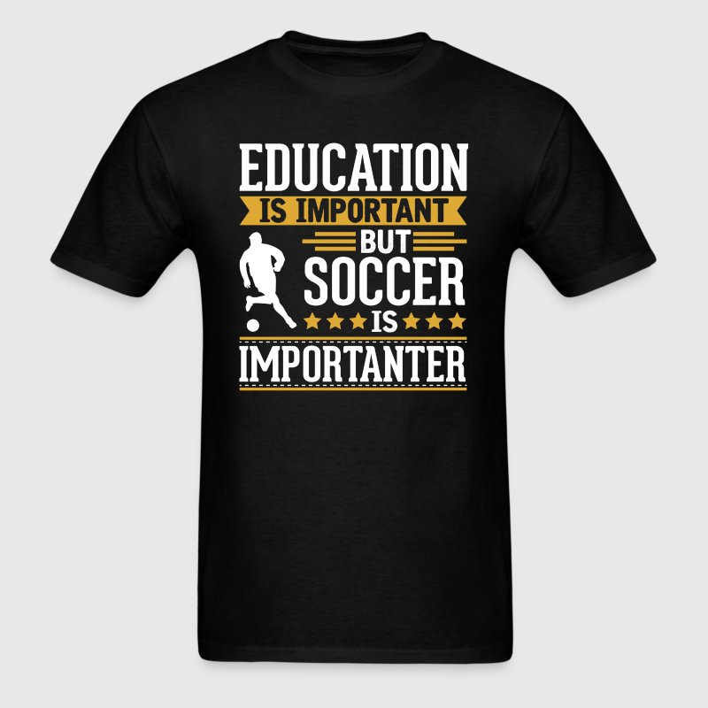 Soccer Is Importanter Funny T-Shirt) T-Shirts - Men's T-Shirt