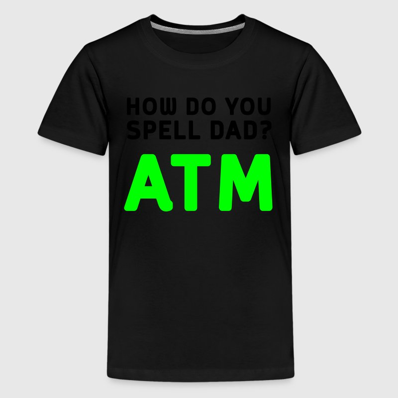 How Do You Spell Dad Atm T Shirt Spreadshirt