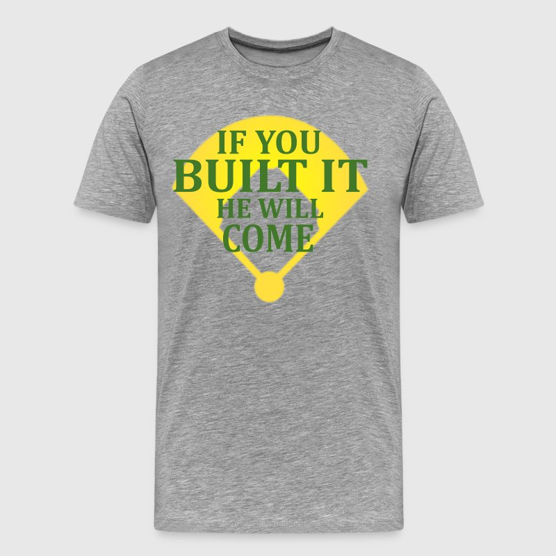 If You Build It He Will Come - Field Of Dreams T-Shirts - Men's Premium T-Shirt