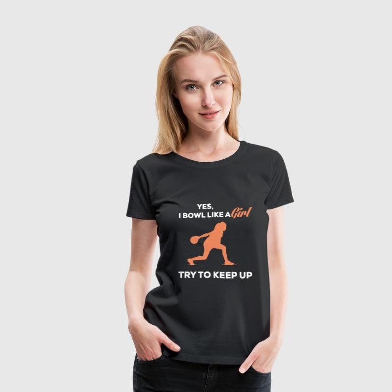Bowling - Try to keep up coz I bowl like a girl - Women's Premium T-Shirt