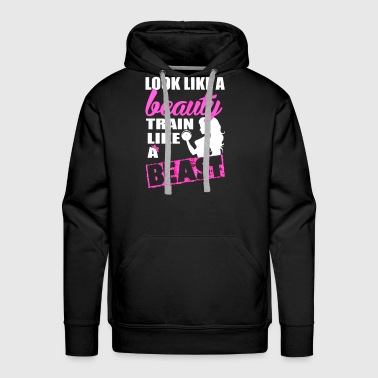 Fitness - Loke like a beauty train like a beast - Men's Premium Hoodie