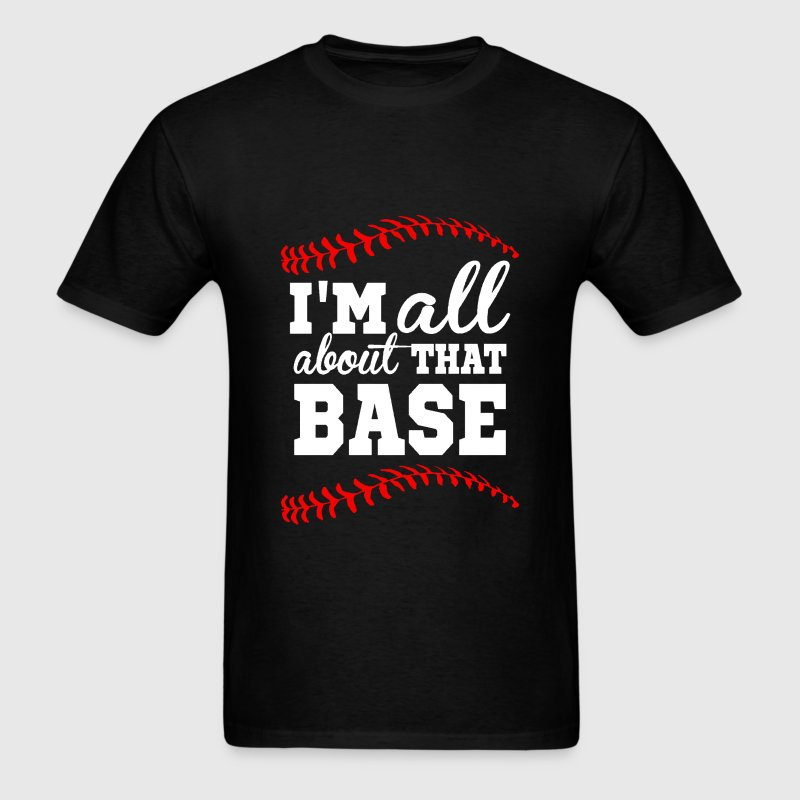 I'M ALL ABOUT THAT BASE - Men's T-Shirt