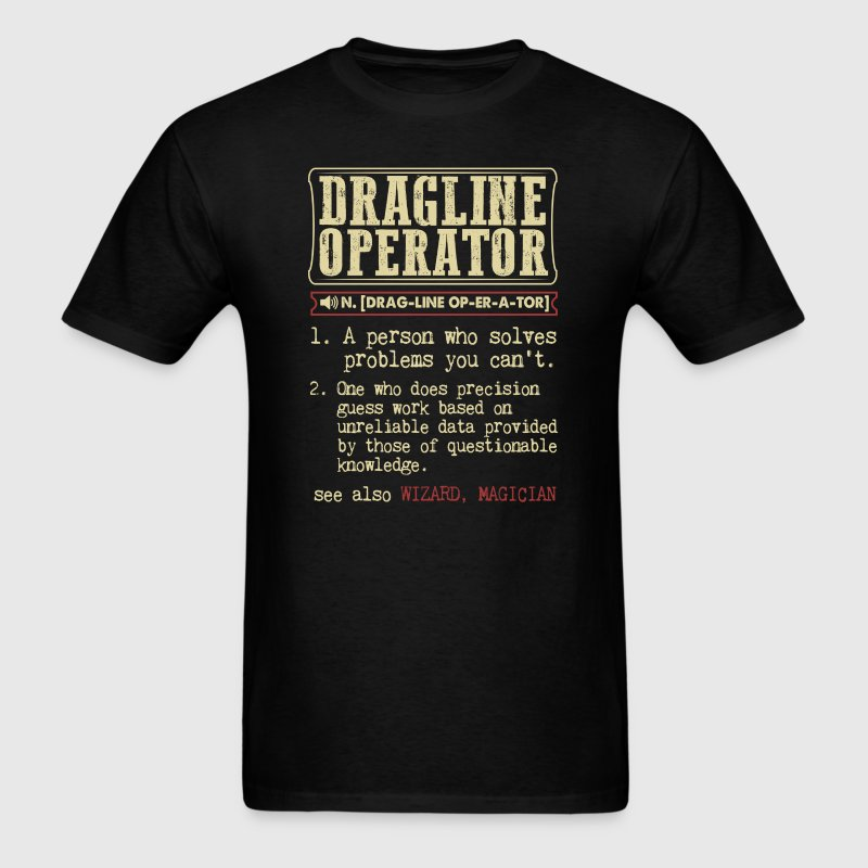 Dragline Operator Badass Dictionary Term T-Shirt T-Shirts - Men's T-Shirt