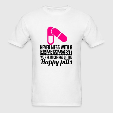 NEVER MESS WITH PHARMACIST WE ARE IN CHARGE OF THE HAPPY PILLS Sportswear - Men's T-Shirt