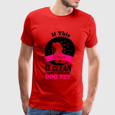 if this shirt is clean i haven't walked the dog yet Sportswear - Men's Premium T-Shirt