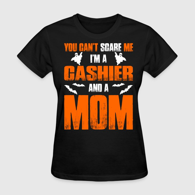 Cant Scare Me Im Cashier And A Mom T-shirt T-Shirts - Women's T-Shirt