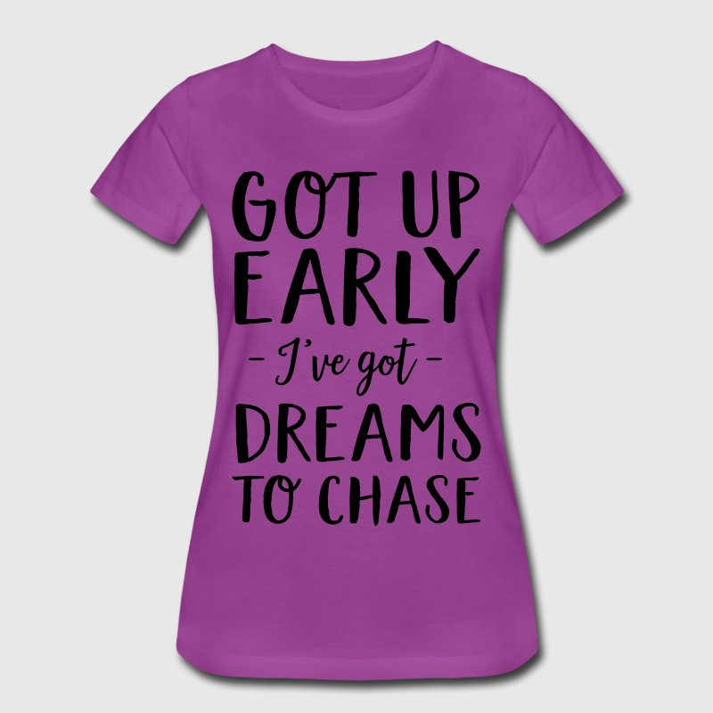 Got up early I've got dreams to chase T-Shirts - Women's Premium T-Shirt