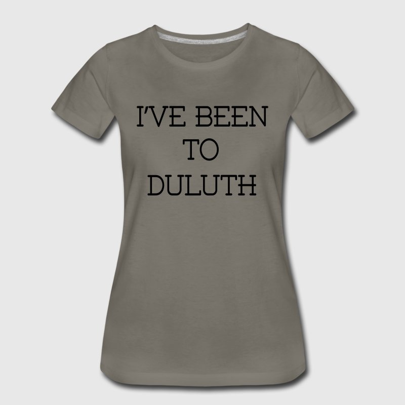I've been to Duluth T-Shirts - Women's Premium T-Shirt