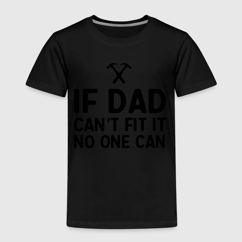 If dad can't fix it no one can Baby & Toddler Shirts - Toddler Premium T-Shirt