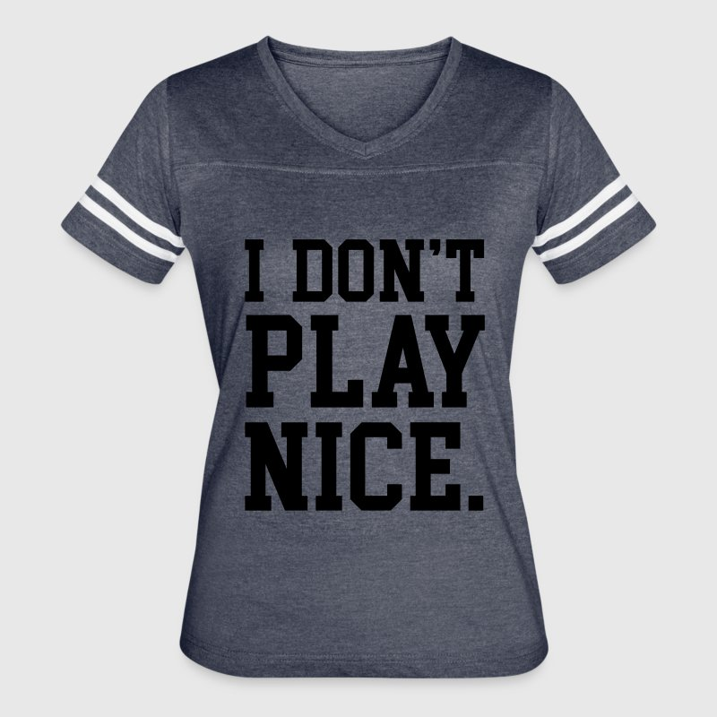 I don't play nice T-Shirts - Women's Vintage Sport T-Shirt