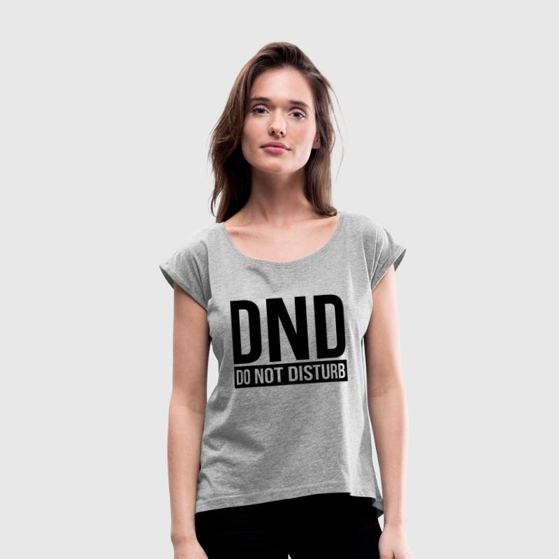 DND DO NOT DISTURB T-Shirts - Women's Roll Cuff T-Shirt