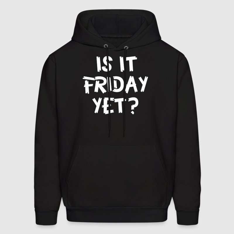 Is It Friday Yet - Men's Hoodie