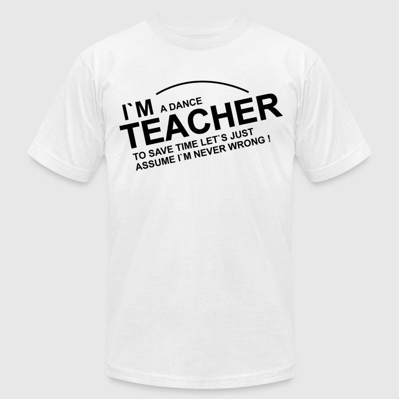 I am a dance teacher t shirts t shirt spreadshirt for American apparel design your own shirt