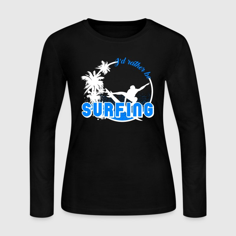 I'd Rather Be Surfing - Women's Long Sleeve Jersey T-Shirt