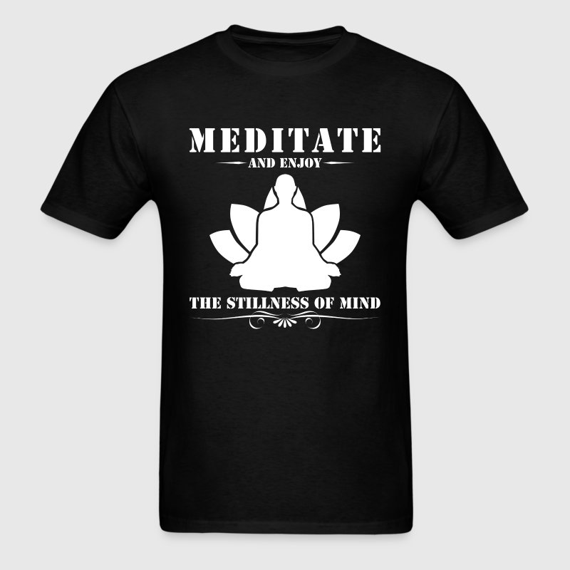Meditate And Enjoy The Stillness Of Mind - Men's T-Shirt