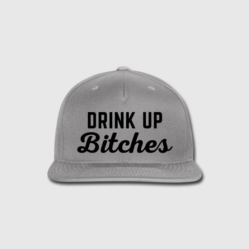 Drink Up Bitches Funny Quote Sportswear - Snap-back Baseball Cap