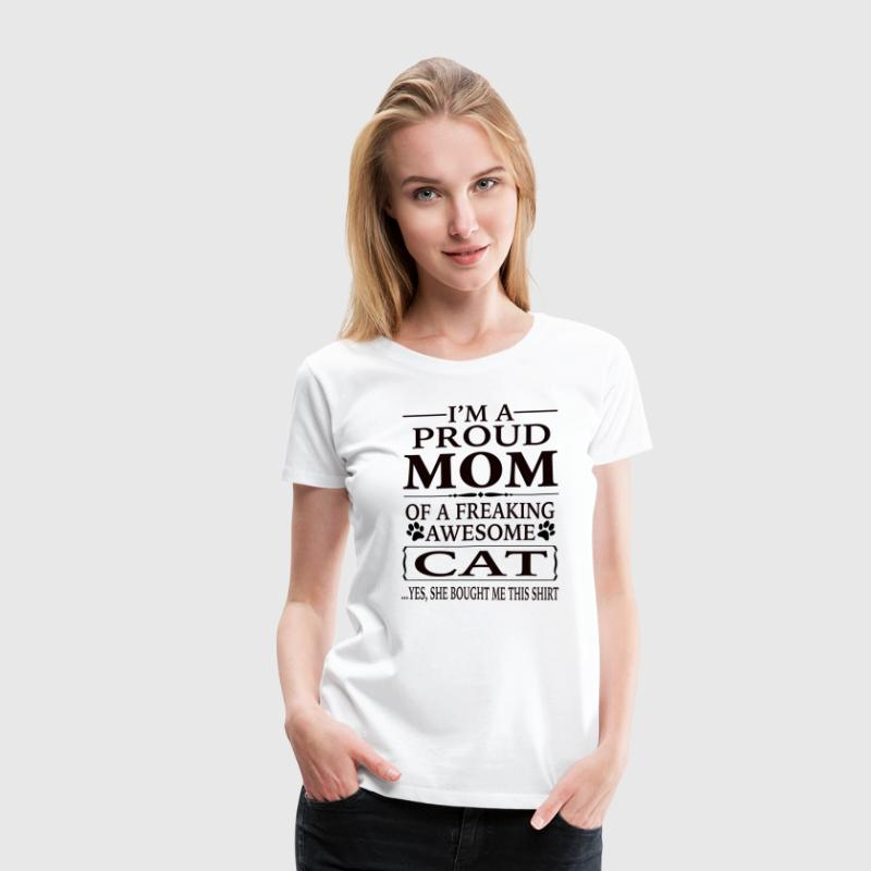 Proud Mom Of A Freaking Awesome Cat - Women's Premium T-Shirt