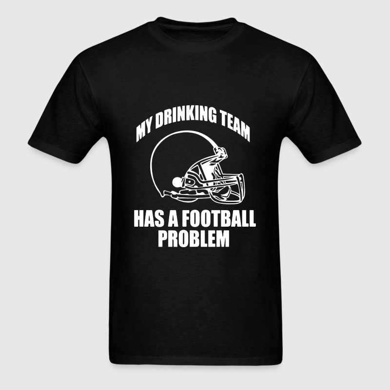 My Drinking Team Has A Football Problem - Men's T-Shirt