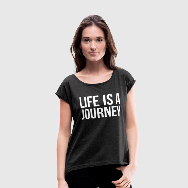 LIFE IS A JOURNEY T-Shirts - Women's Roll Cuff T-Shirt