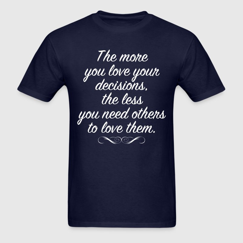 LOVE YOUR DECISIONS T-Shirts - Men's T-Shirt