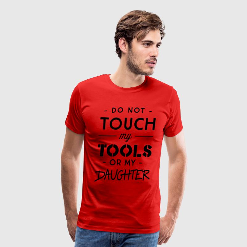 Do not touch my tools or my daughter T-Shirts - Men's Premium T-Shirt