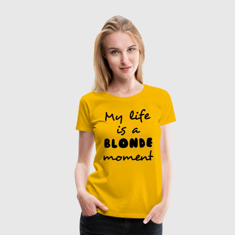 My life is a blonde moment T-Shirts - Women's Premium T-Shirt