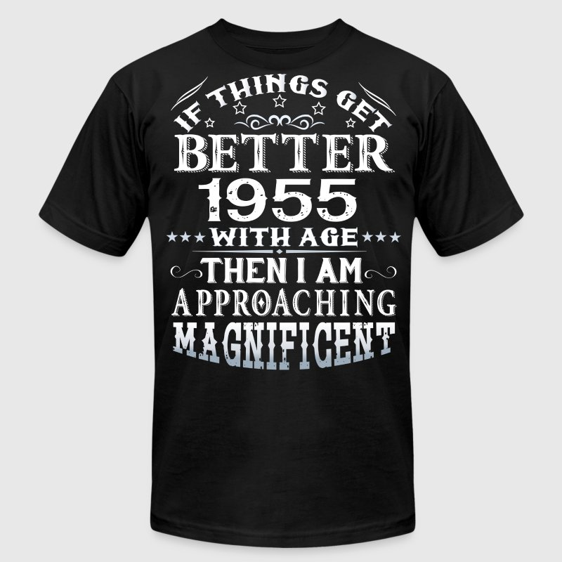 IF THINGS GET BETTER WITH AGE-1955 T-Shirts - Men's T-Shirt by American Apparel