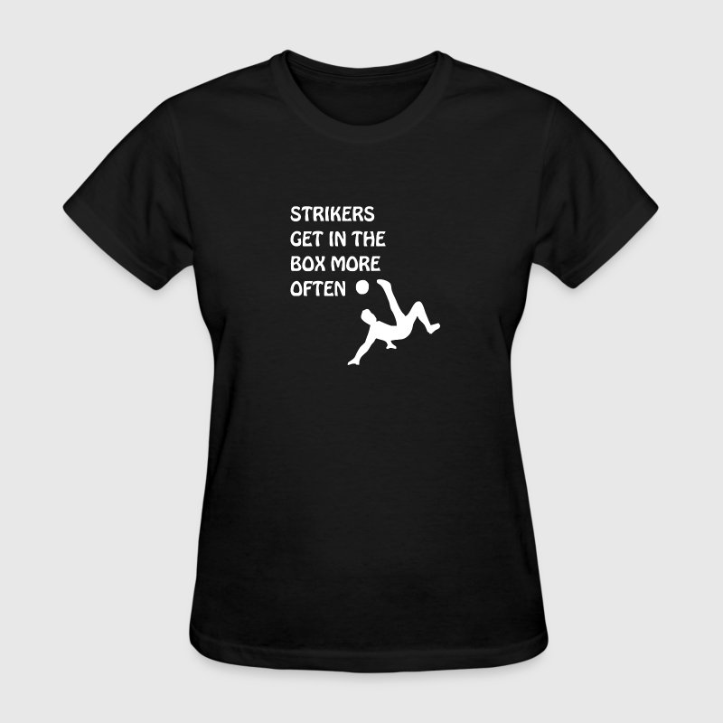 Strikers Get In The Box More Often - Women's T-Shirt