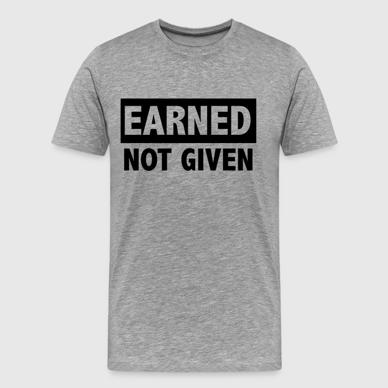 Earned not given T-Shirts - Men's Premium T-Shirt