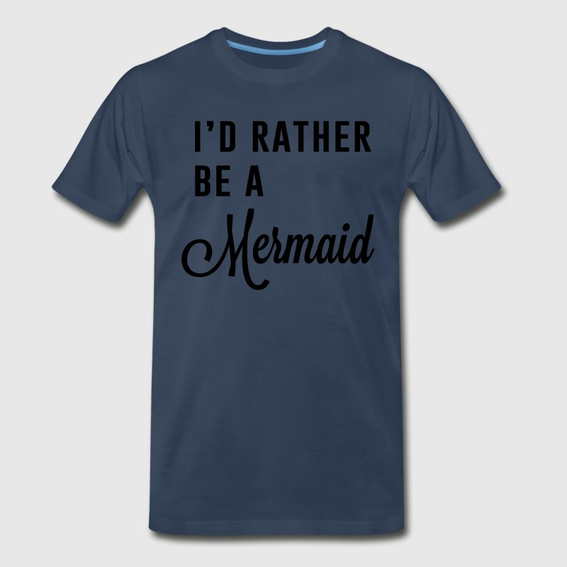 I'd rather be a mermaid T-Shirts - Men's Premium T-Shirt