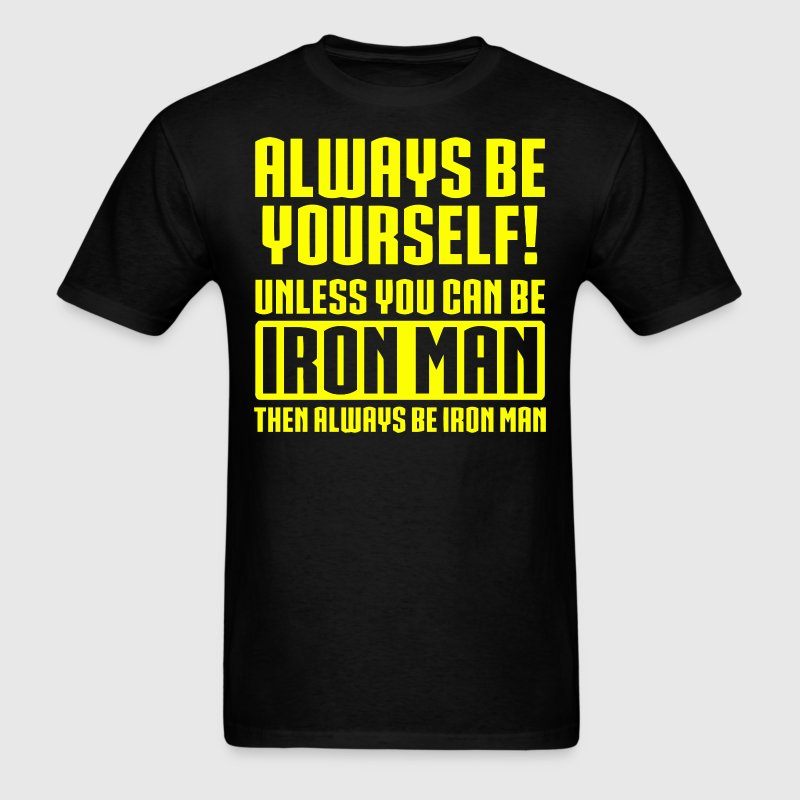 Always Be Yourself Unless You Can Be Iron Man - Men's T-Shirt