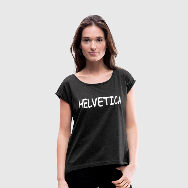 HELVETICA IN COMIC SANS DESIGNER FONT T-Shirts - Women's Roll Cuff T-Shirt